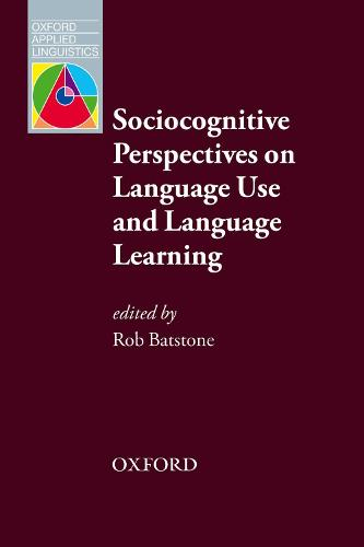 Sociocognitive Perspectives on Language Use and Language Learning: Leading practitioners in the field of SLA explain their sociocognitive perspectives on language learning - Oxford Applied Linguistics (Paperback)