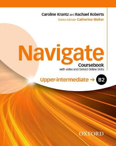 Navigate: B2 Upper-intermediate: Coursebook with DVD and Oxford Online Skills Program: Your direct route to English success - Navigate