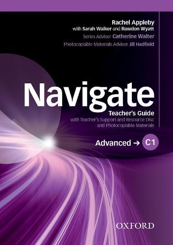 Navigate: C1 Advanced: Teacher's Guide with Teacher's Support and Resource Disc - Navigate