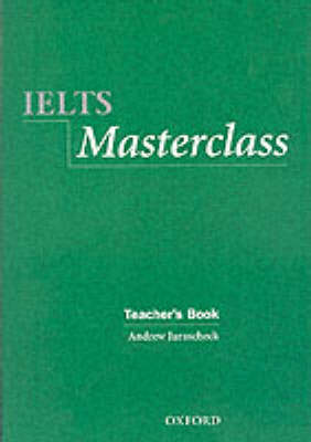 IELTS Masterclass:: Teacher's Book: Preparation for students who require IELTS for academic purposes - IELTS Masterclass: (Paperback)
