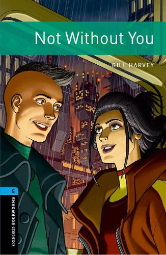 Oxford Bookworms Library: Level 5:: Not Without You: Graded readers for secondary and adult learners - Oxford Bookworms Library (Paperback)