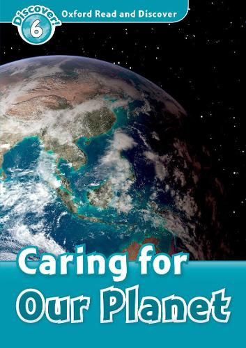 Oxford Read and Discover: Level 6: Caring For Our Planet - Oxford Read and Discover (Paperback)