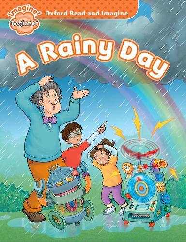 Oxford Read and Imagine: Beginner:: A Rainy Day - Oxford Read and Imagine (Paperback)
