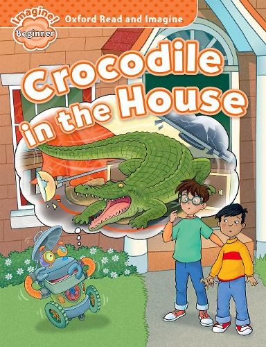 Oxford Read and Imagine: Beginner:: Crocodile in the House - Oxford Read and Imagine (Paperback)