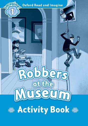 Oxford Read and Imagine: Level 1:: Robbers at the Museum activity book - Oxford Read and Imagine (Paperback)