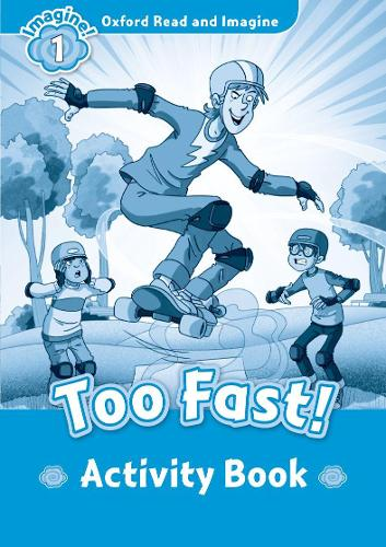 Oxford Read and Imagine: Level 1:: Too Fast! activity book - Oxford Read and Imagine (Paperback)