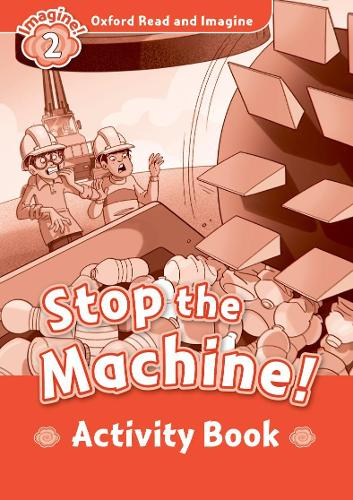 Oxford Read and Imagine: Level 2:: Stop The Machine! activity book - Oxford Read and Imagine (Paperback)