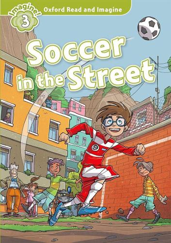 Oxford Read and Imagine: Level 3:: Soccer in the Street - Oxford Read and Imagine (Paperback)