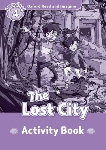 Oxford Read and Imagine: Level 4:: The Lost City activity book - Oxford Read and Imagine (Paperback)