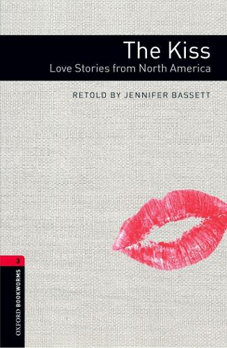 Oxford Bookworms Library: Level 3:: The Kiss: Love Stories from North America - Oxford Bookworms Library (Paperback)