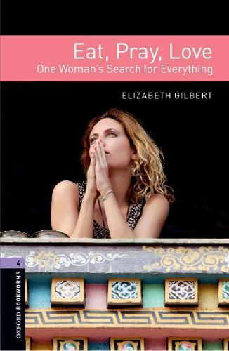 Oxford Bookworms Library: Level 4:: Eat, Pray, Love - Oxford Bookworms Library (Paperback)