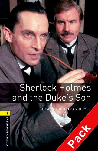 Oxford Bookworms Library: Level 1:: Sherlock Holmes and the Duke's Son audio CD pack - Oxford Bookworms Library