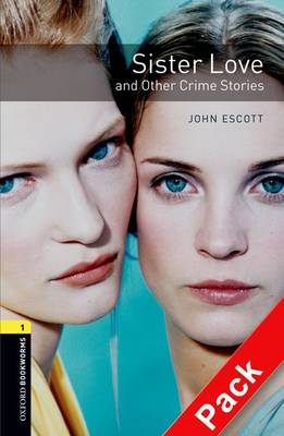 Oxford Bookworms Library: Level 1:: Sister Love and Other Crime Stories audio CD pack - Oxford Bookworms ELT