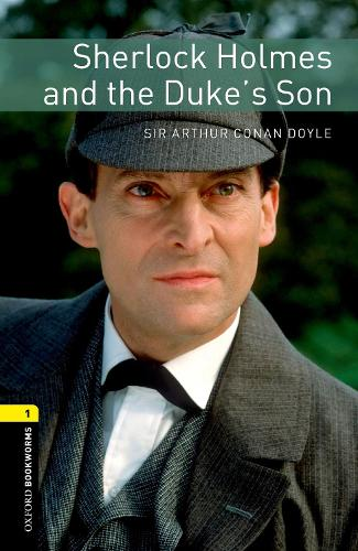 Oxford Bookworms Library: Level 1:: Sherlock Holmes and the Duke's Son - Oxford Bookworms ELT (Paperback)