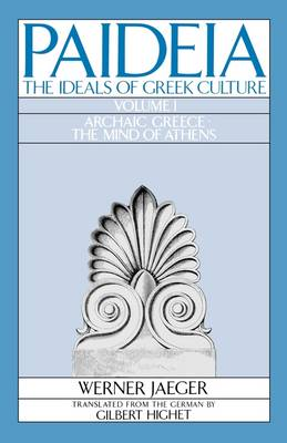Paideia: The Ideals of Greek Culture: Volume I. Archaic Greece: The Mind of Athens - Paideia: The Ideals of Greek Culture (Paperback)