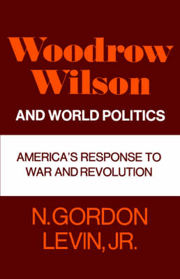 Woodrow Wilson and World Politics: America's Response to War and Revolution - Galaxy Books 309 (Paperback)