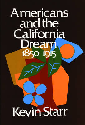 Americans and the California Dream 1850-1915 - Americans and the California Dream (Hardback)