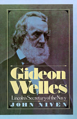 Gideon Welles: Lincoln's Secretary of the Navy (Hardback)