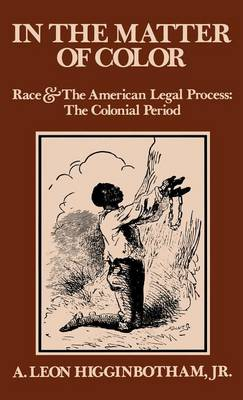 In the Matter of Color: Race and the American Legal Process 1: The Colonial Period (Hardback)