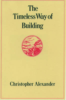 The Timeless Way of Building - Center for Environmental Structure Series 1 (Hardback)