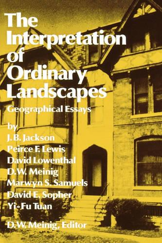 The Interpretation of Ordinary Landscapes: Geographical Essays (Paperback)