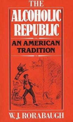 The Alcoholic Republic: An American Tradition (Paperback)