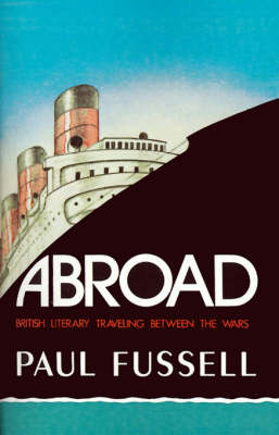 Abroad: British Literary Traveling Between the Wars (Paperback)