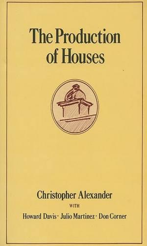 The Production of Houses - Center for Environmental Structure Series 4 (Hardback)