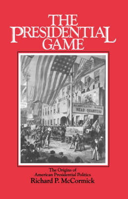 The Presidential Game: The Origins of American Presidential Politics (Paperback)
