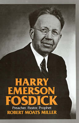 Harry Emerson Fosdick: Preacher, Pastor, Prophet (Hardback)