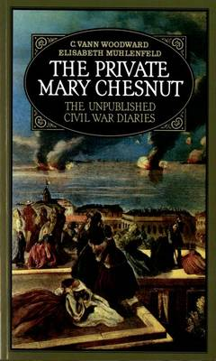 The Private Mary Chesnut: The Unpublished Civil War Diaries (Paperback)