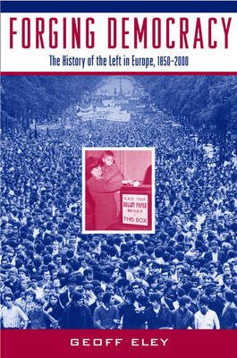 Forging Democracy: The History of the Left in Europe, 1850-2000 (Hardback)
