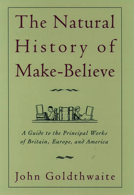 The Natural History of Make-believe: A Guide to the Principal Works of Britain, Europe and America (Hardback)