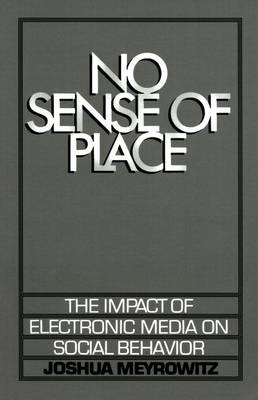 No Sense of Place: The Impact of the Electronic Media on Social Behavior (Paperback)