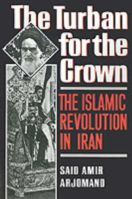 The Turban for the Crown: The Islamic Revolution in Iran - Studies in Middle Eastern History (Paperback)