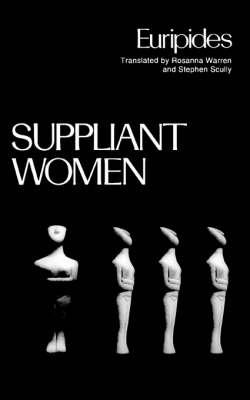 Suppliant Women - Greek Tragedy in New Translations (Paperback)