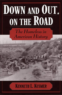 Down and Out, on the Road: The Homeless in American History (Hardback)