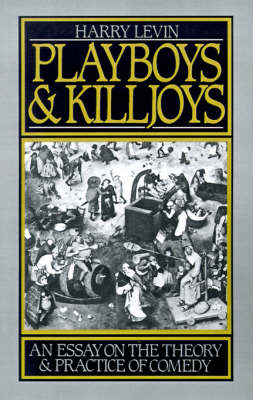 Playboys and Killjoys: An Essay on the Theory and Practice of Comedy (Paperback)
