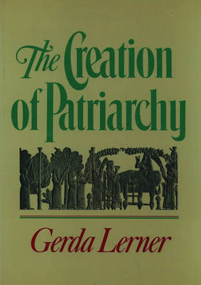 The Creation of Patriarchy: The Origins of Women's Subordination. Women and History, Volume 1 (Paperback)
