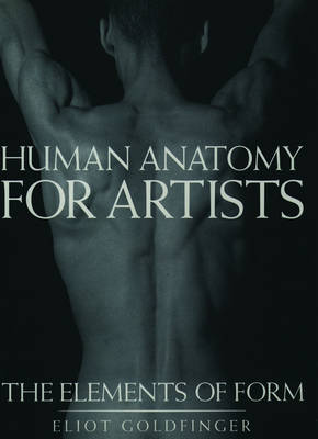 Human Anatomy for Artists: The Elements of Form (Hardback)