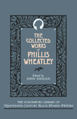 The Collected Works of Phillis Wheatley - The Schomburg Library of Nineteenth-Century Black Women Writers (Hardback)