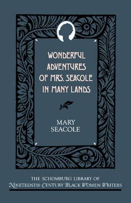Wonderful Adventures of Mrs Seacole in Many Lands - The Schomburg Library of Nineteenth-Century Black Women Writers (Hardback)