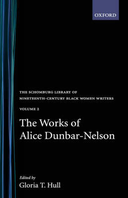The Works of Alice Dunbar-Nelson: Volume 1 - The Works of Alice Dunbar-Nelson (Hardback)