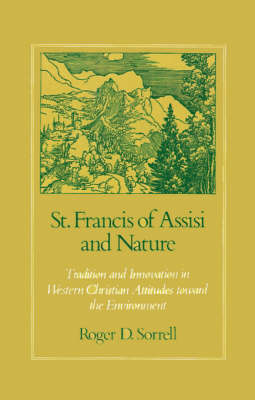 St Francis of Assisi and Nature: Tradition and Innovation in Western Christian Attitudes toward the Environment (Hardback)