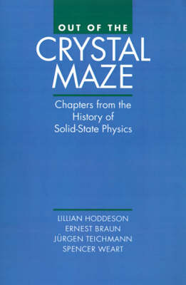 Out of the Crystal Maze: Chapters from the History of Solid-State Physics (Hardback)