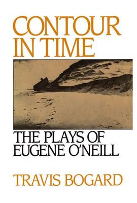 Contour in Time: The Plays of Eugene O'Neill (Hardback)