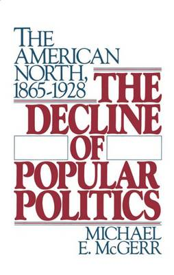 The Decline of Popular Politics: The American North, 1865-1928 (Paperback)