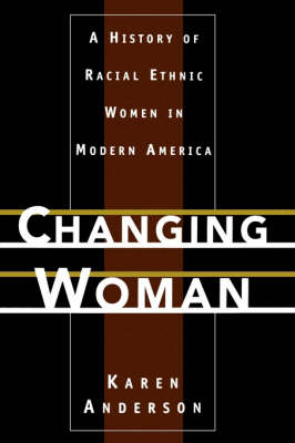 Changing Woman: A History of Racial Ethnic Women in Modern America (Hardback)