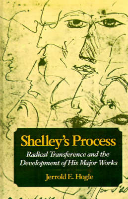 Shelley's Process: Radical Transference and the Development of his Major Works (Hardback)