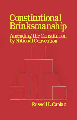 Constitutional Brinksmanship: Amending the Constitution by National Convention (Hardback)